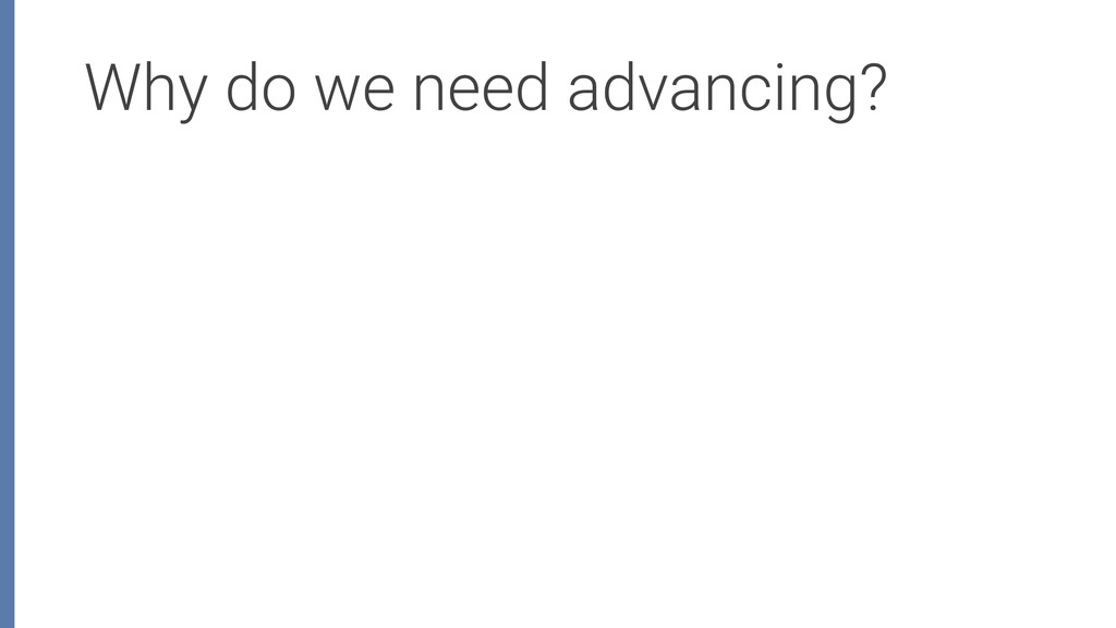Why do we need advancing?