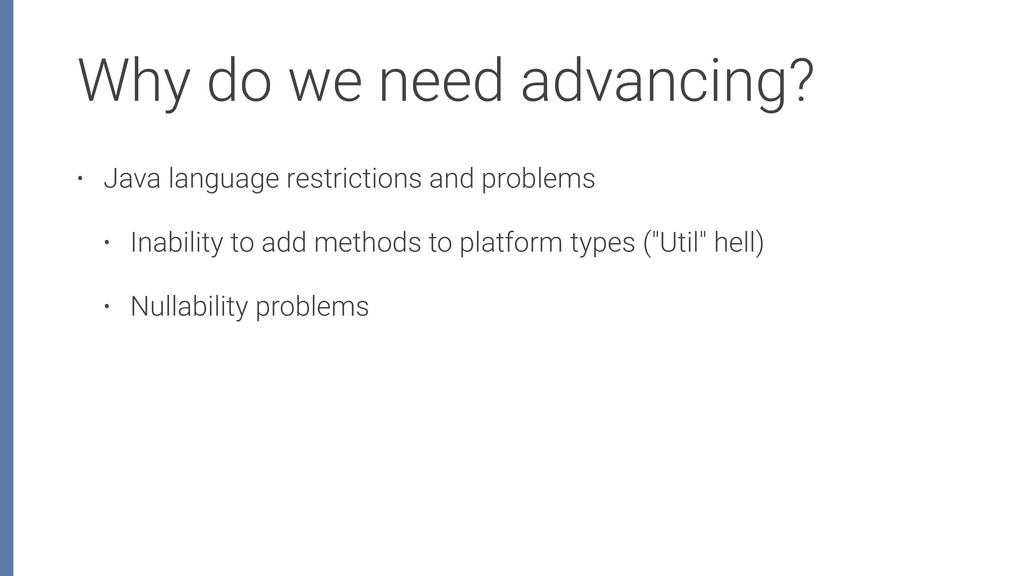 Why do we need advancing? • Java language restr...