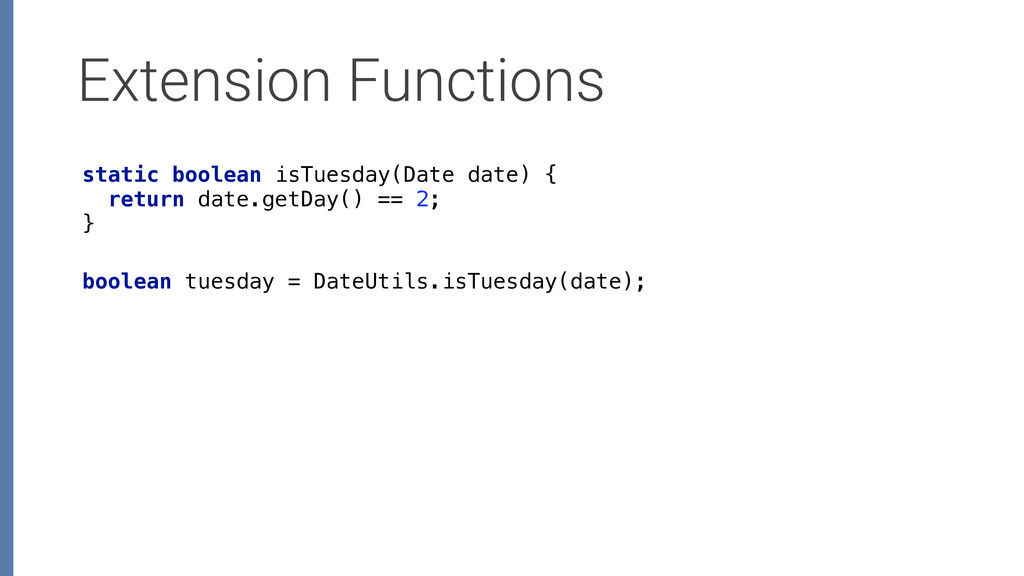 Extension Functions static boolean isTuesday(Da...