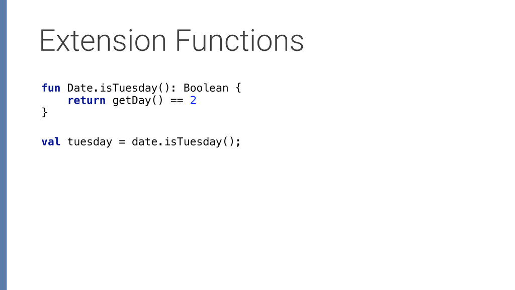 Extension Functions fun Date.isTuesday(): Boole...