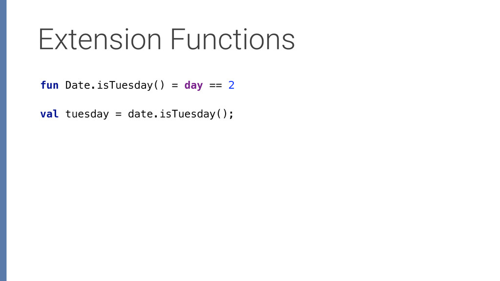 Extension Functions fun Date.isTuesday() = day ...