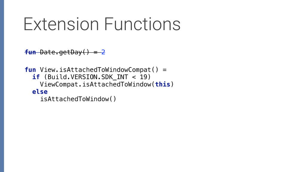 Extension Functions fun Date.getDay() = 2 fun V...