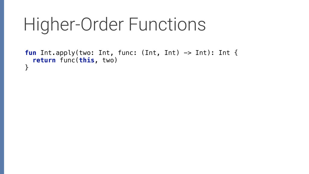 Higher-Order Functions fun Int.apply(two: Int, ...