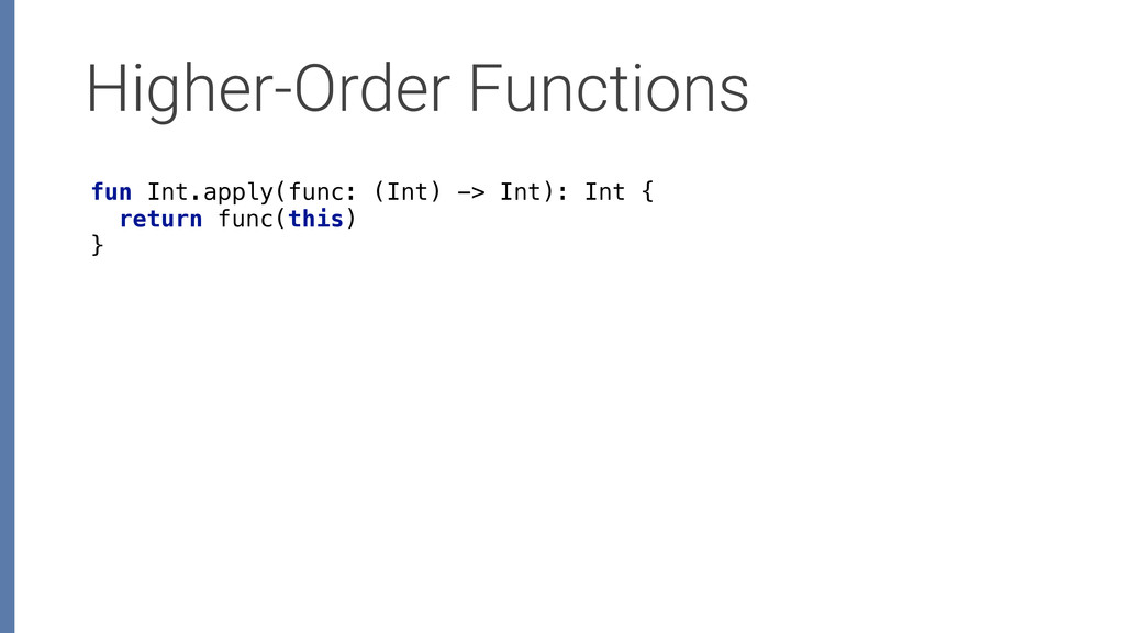 Higher-Order Functions fun Int.apply(func: (Int...