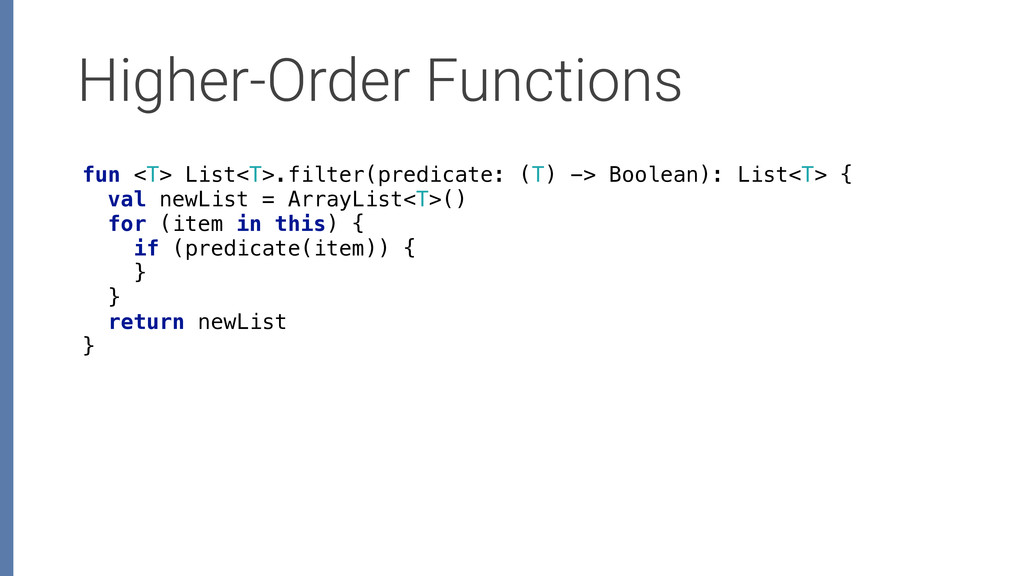 Higher-Order Functions fun <T> List<T>.filter(p...