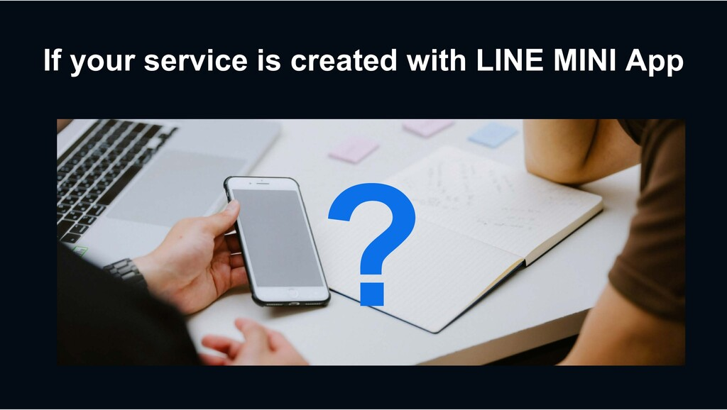 If your service is created with LINE MINI App ?