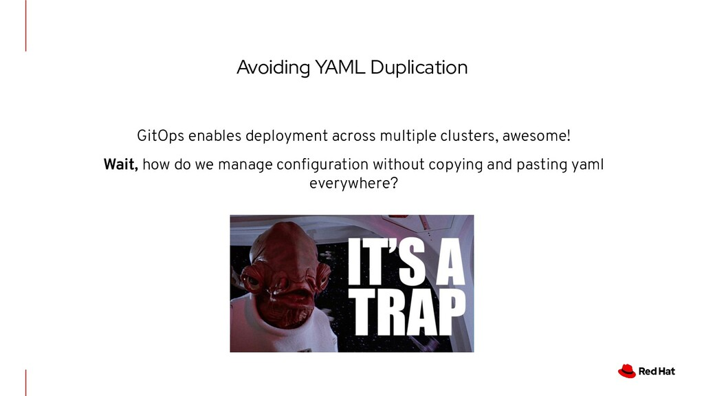 Avoiding YAML Duplication GitOps enables deploy...