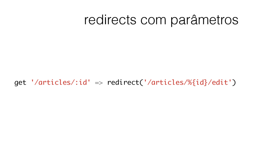 redirects com parâmetros get '/articles/:id' =>...