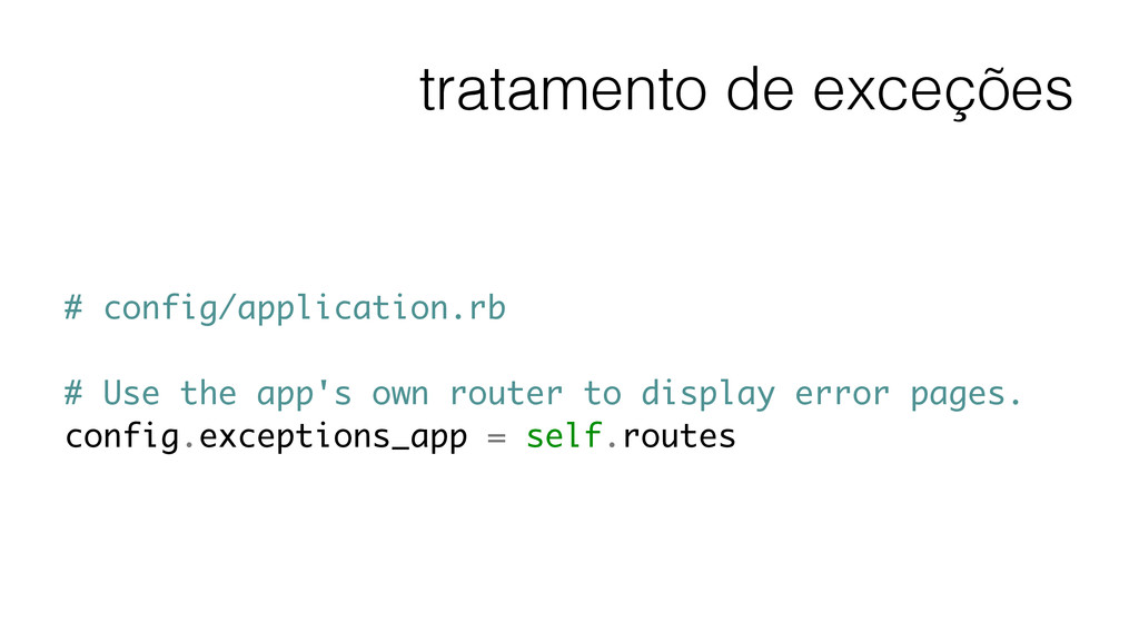 tratamento de exceções # config/application.rb ...