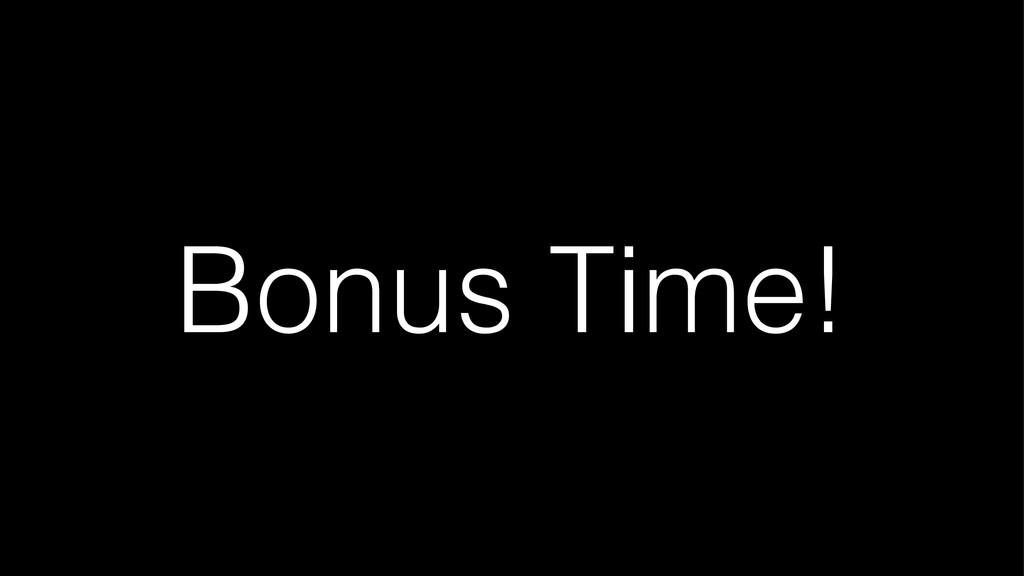 Bonus Time!