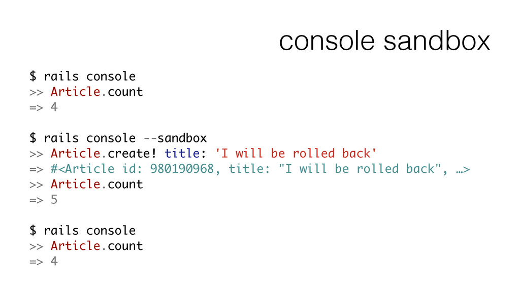 console sandbox $ rails console >> Article.coun...