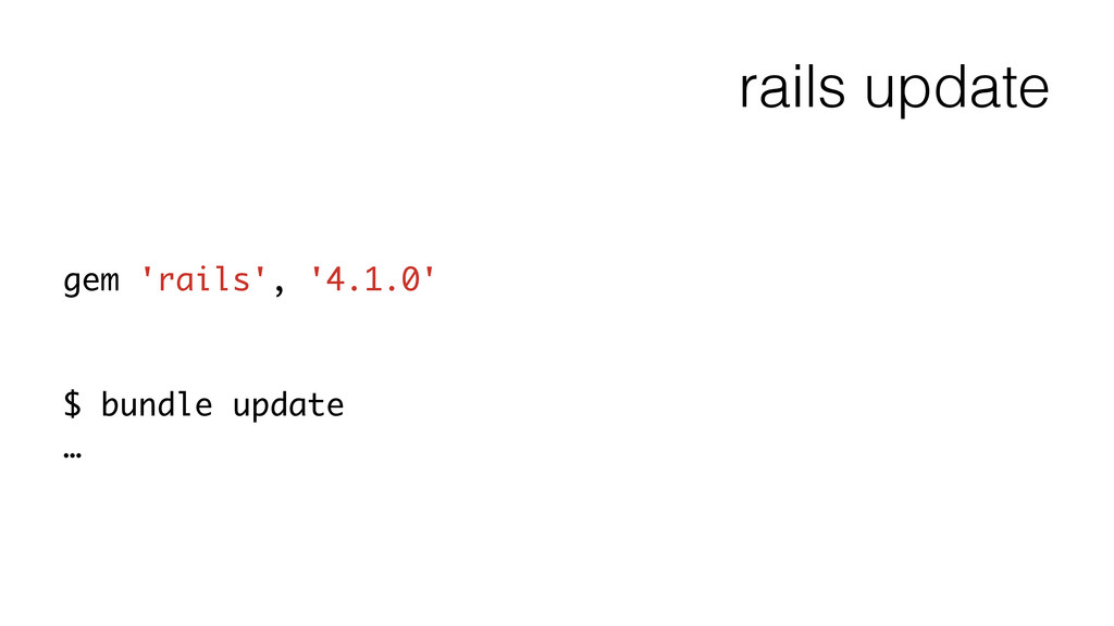 rails update gem 'rails', '4.1.0' ! ! $ bundle ...
