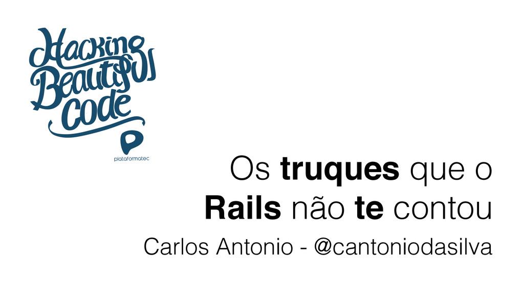 Os truques que o Rails não te contou Carlos Ant...