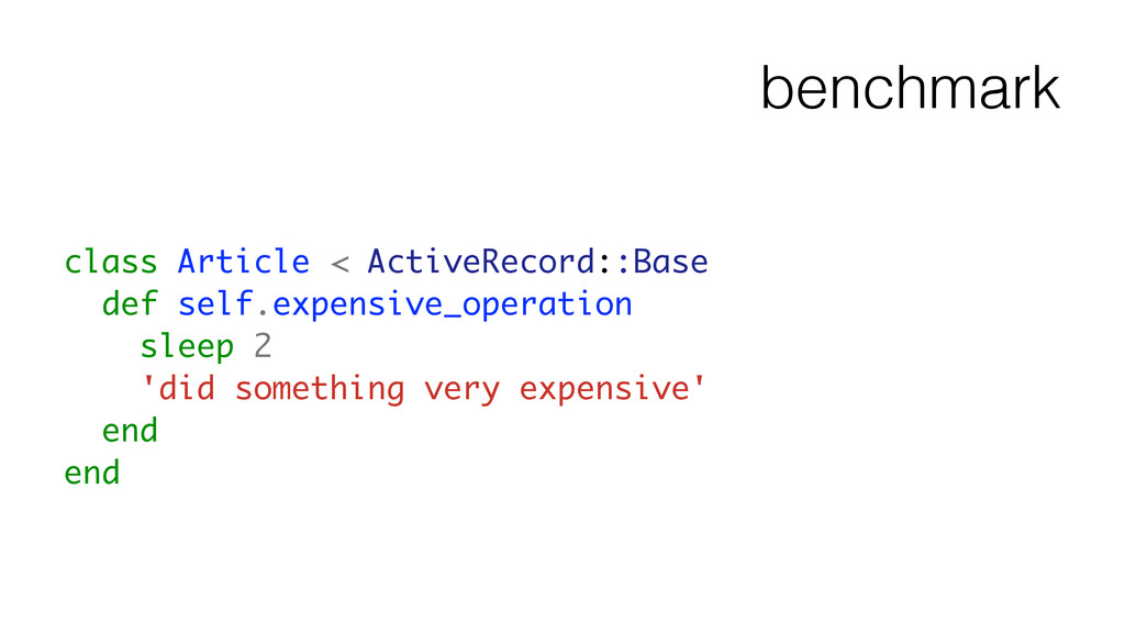 benchmark class Article < ActiveRecord::Base de...