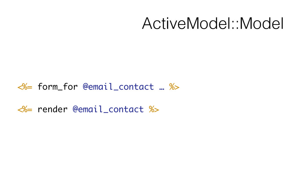ActiveModel::Model <%= form_for @email_contact ...