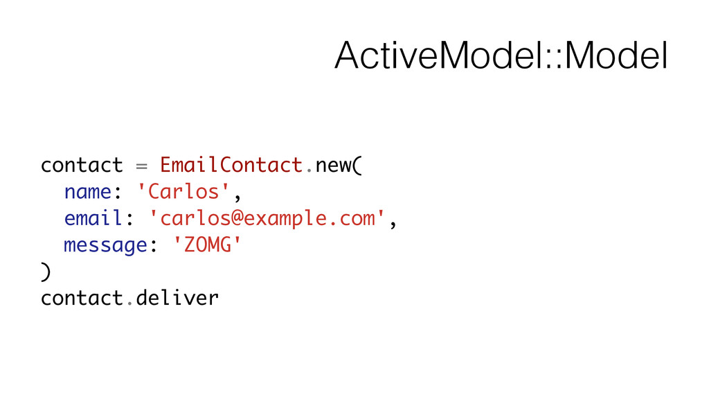 ActiveModel::Model contact = EmailContact.new( ...