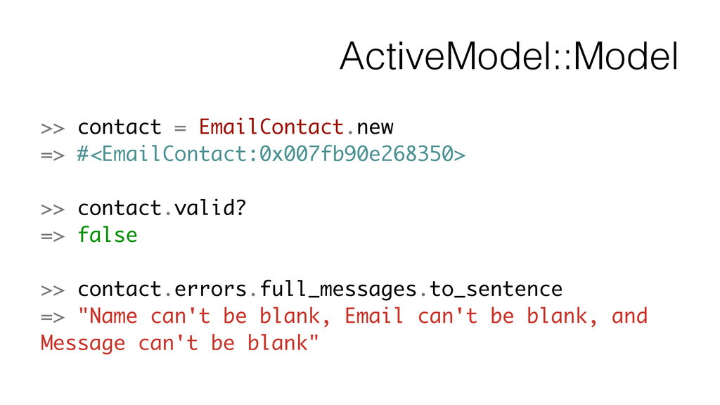 ActiveModel::Model >> contact = EmailContact.ne...