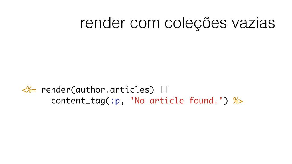 render com coleções vazias <%= render(author.ar...