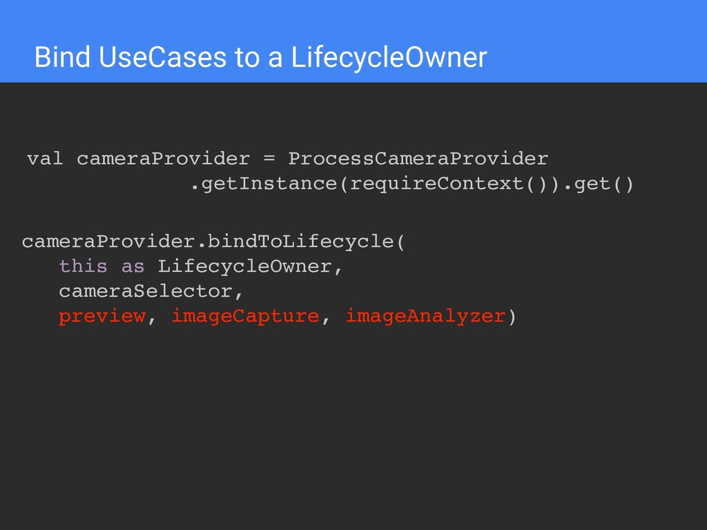 Bind UseCases to a LifecycleOwner val cameraPro...