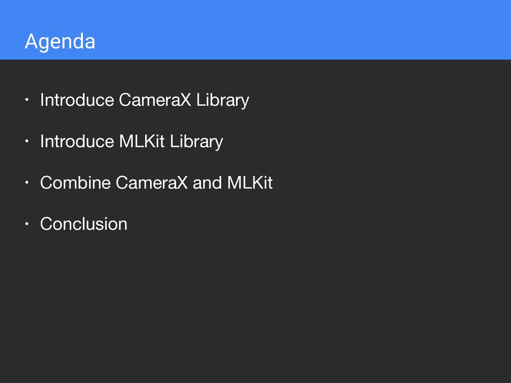 • Introduce CameraX Library  • Introduce MLKit ...