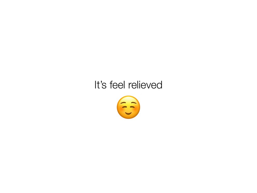 ☺ It's feel relieved
