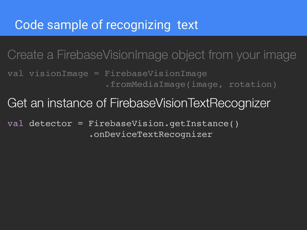 Code sample of recognizing text val detector = ...