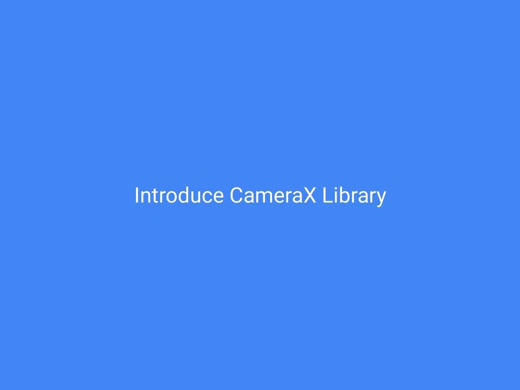 Introduce CameraX Library