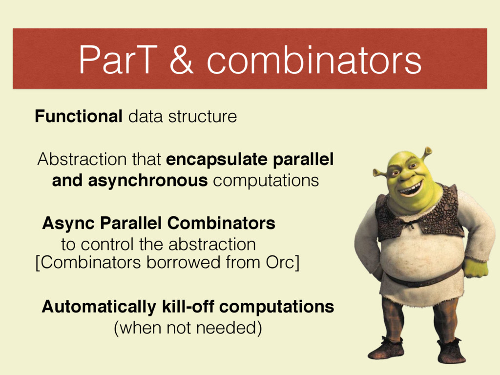 ParT & combinators Abstraction that encapsulate...