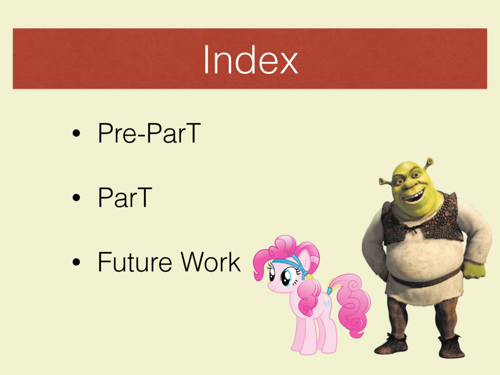 • Pre-ParT • ParT • Future Work Index