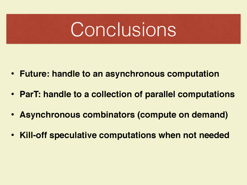 Conclusions • Future: handle to an asynchronous...