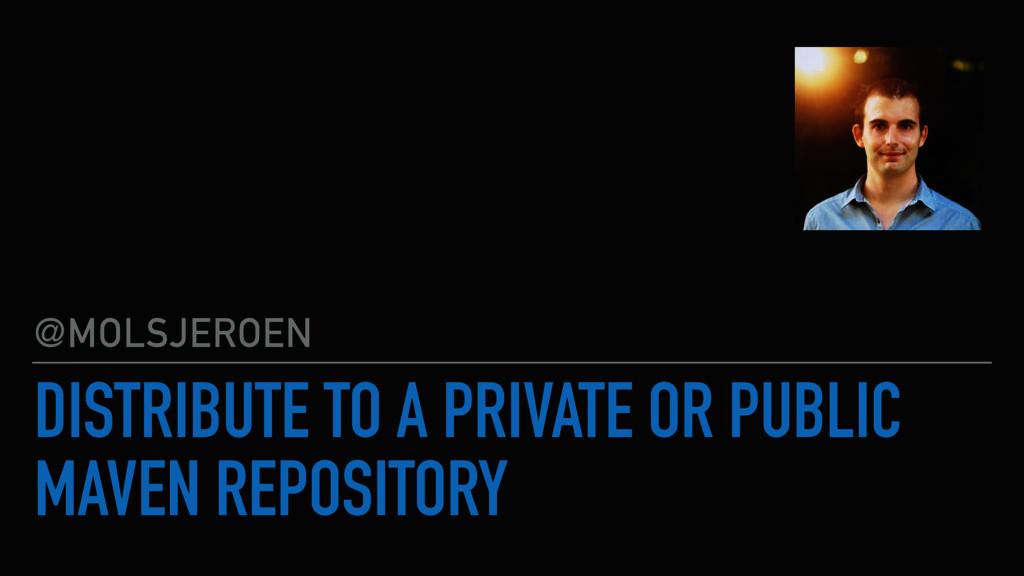 DISTRIBUTE TO A PRIVATE OR PUBLIC MAVEN REPOSIT...