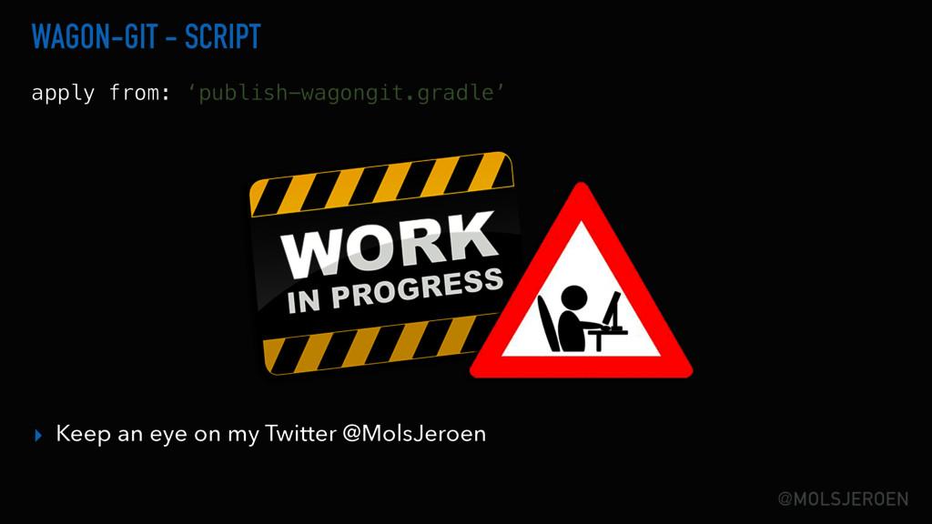 @MOLSJEROEN WAGON-GIT - SCRIPT apply from: 'pub...