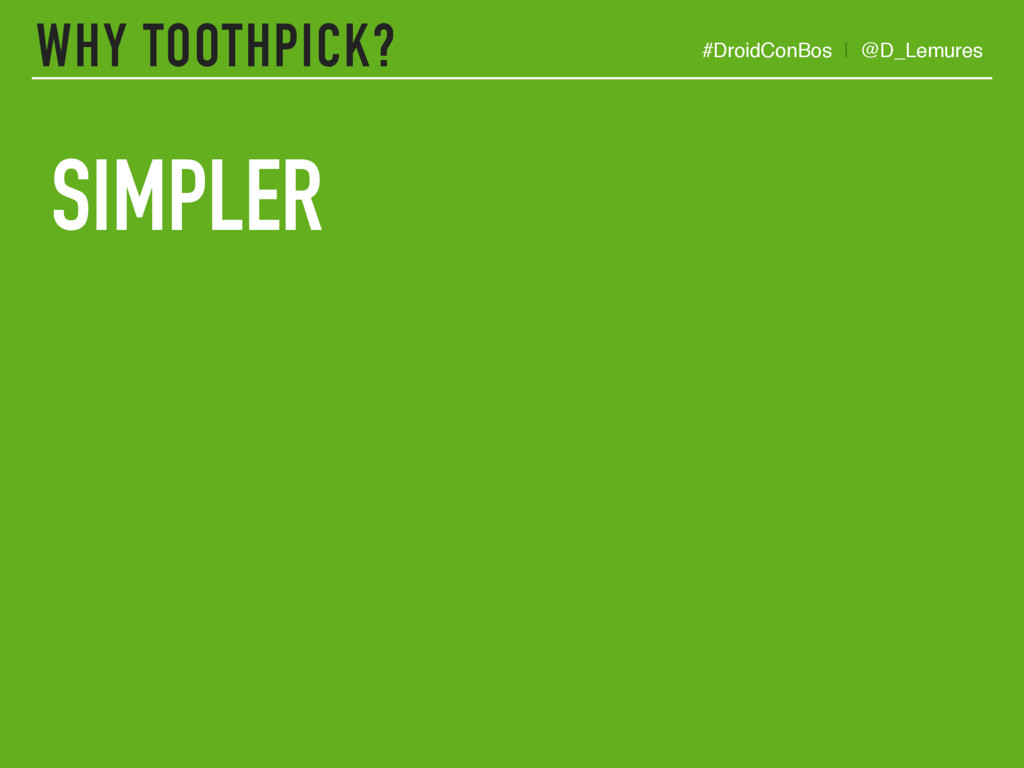 WHY TOOTHPICK? SIMPLER #DroidConBos | @D_Lemures