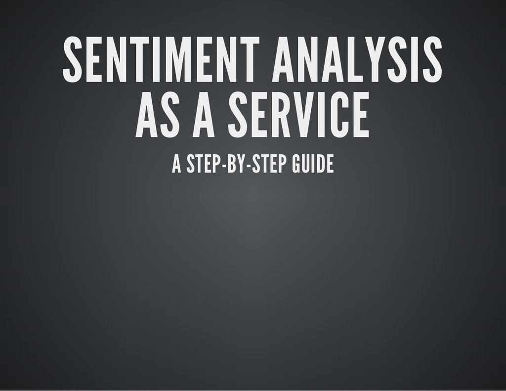 SENTIMENT ANALYSIS AS A SERVICE A STEP-BY-STEP ...