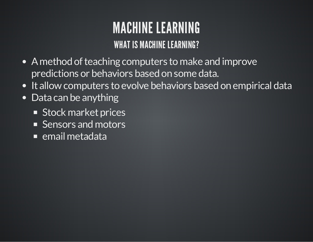MACHINE LEARNING WHAT IS MACHINE LEARNING? A me...