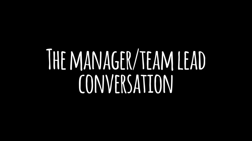The manager/team lead conversation