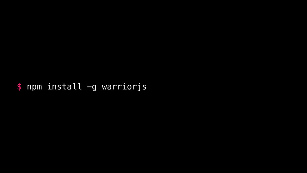 $ npm install -g warriorjs