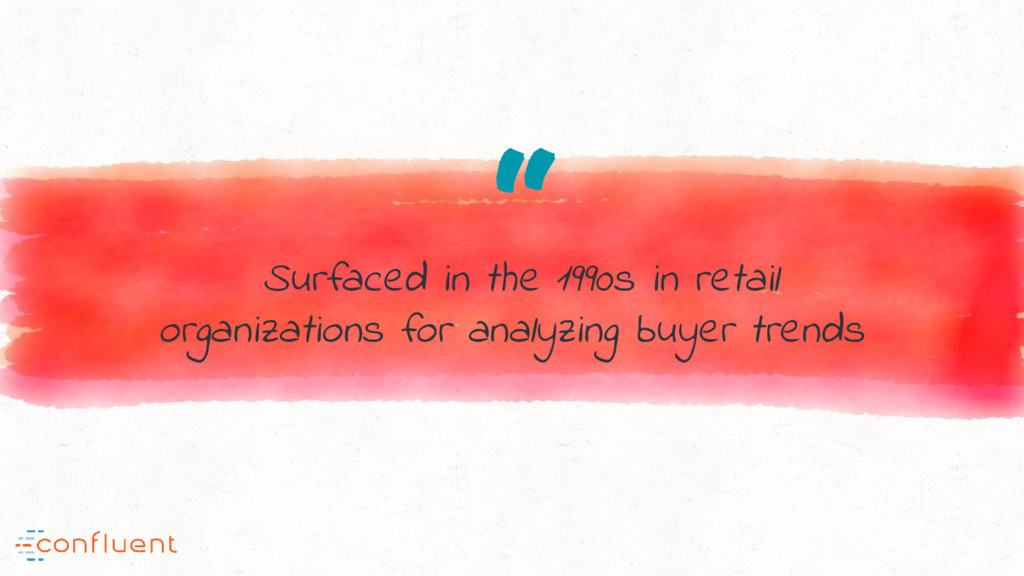 """ Surfaced in the 1990s in retail organizations..."