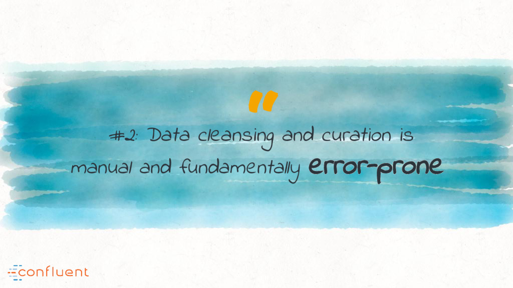 """ #2: Data cleansing and curation is manual and..."
