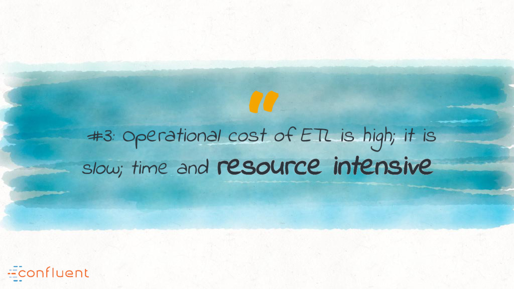""" #3: Operational cost of ETL is high; it is sl..."