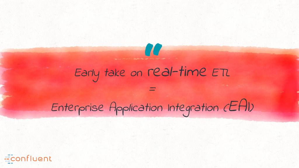 """ Early take on real-time ETL = Enterprise Appl..."