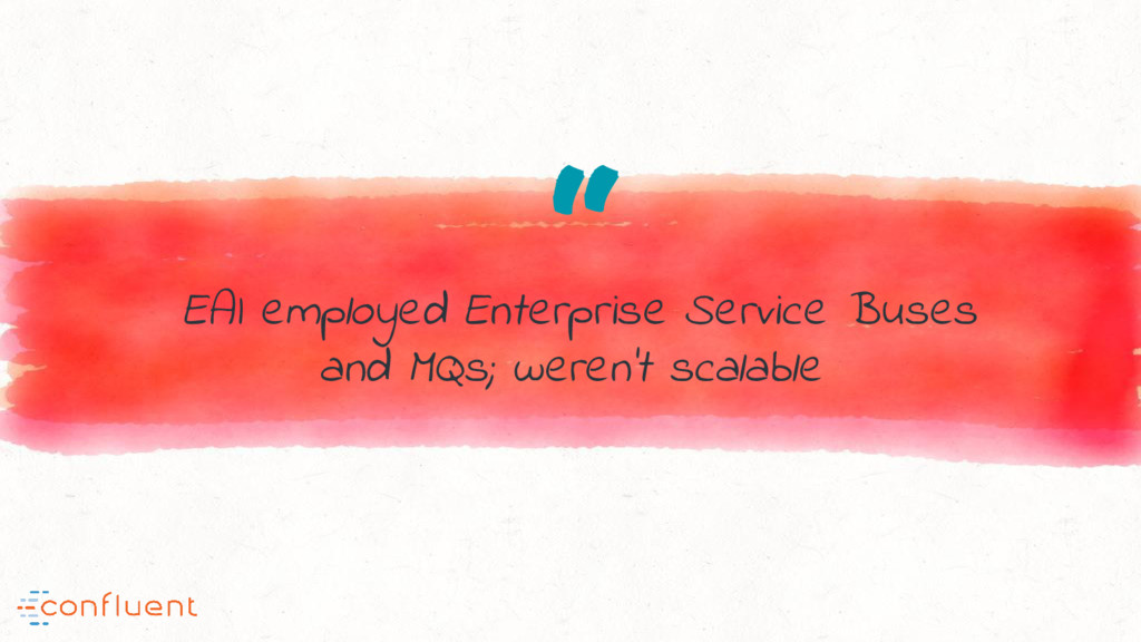 """ EAI employed Enterprise Service Buses and MQs..."