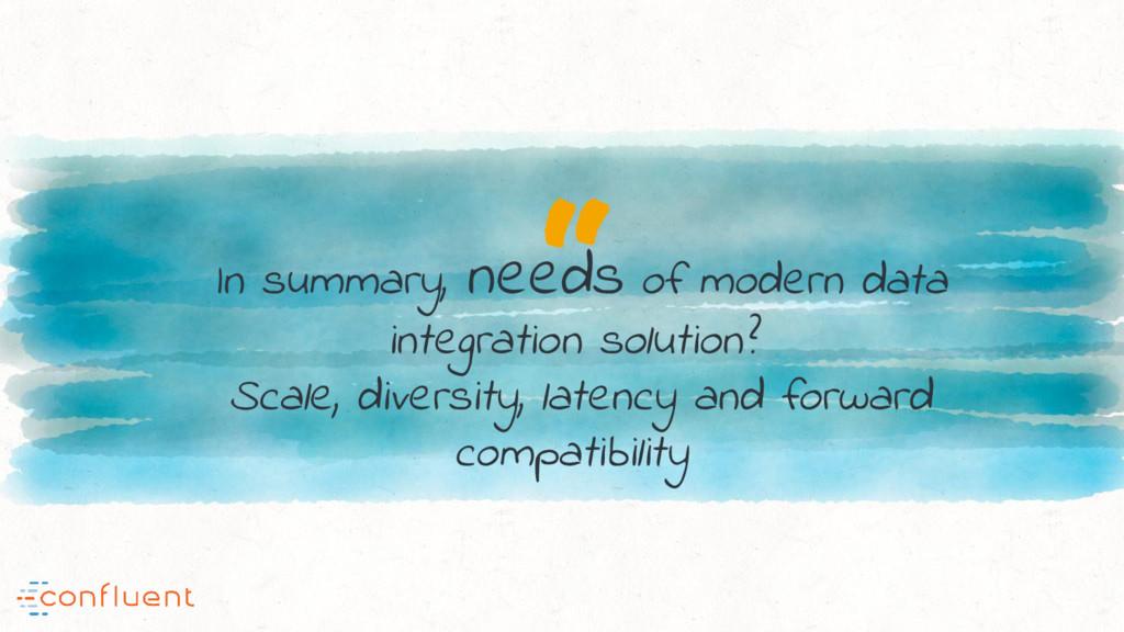 """ In summary, needs of modern data integration ..."