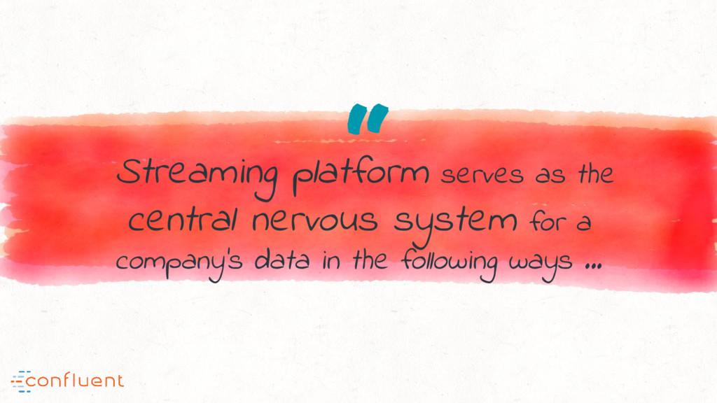 """ Streaming platform serves as the central nerv..."