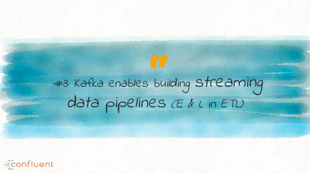 """ #3: Kafka enables building streaming data pip..."