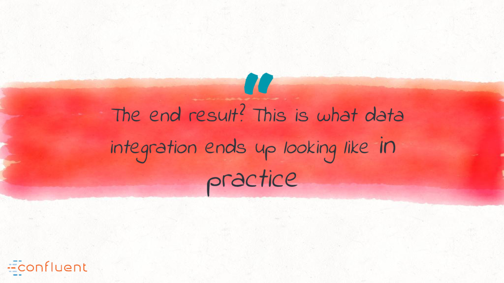 """ The end result? This is what data integration..."