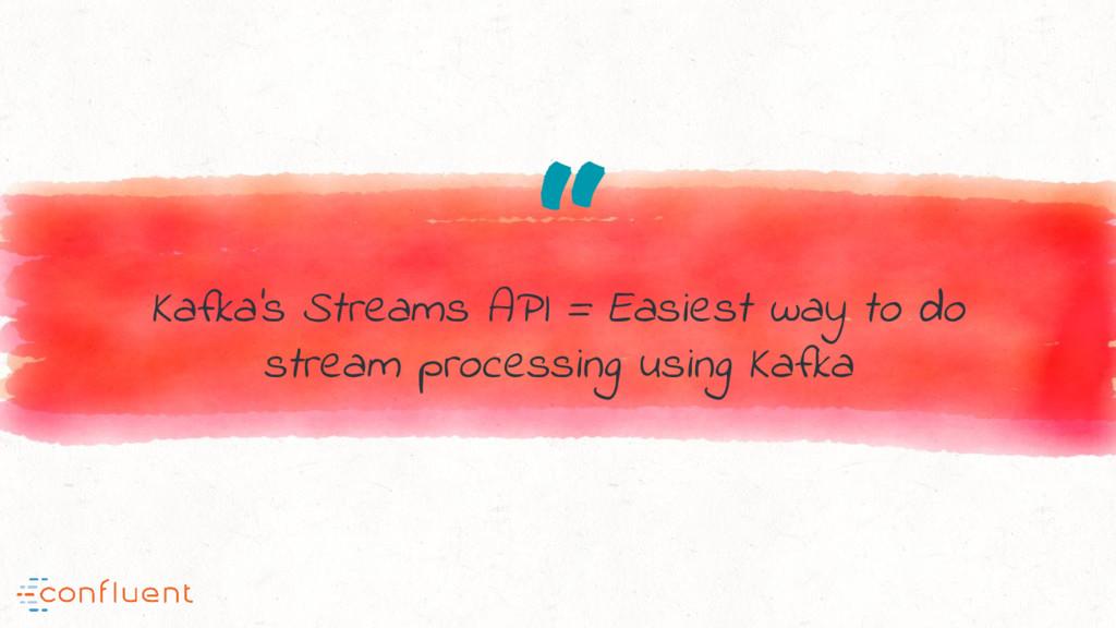 """ Kafka's Streams API = Easiest way to do strea..."