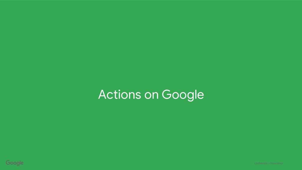 Confidential + Proprietary Actions on Google