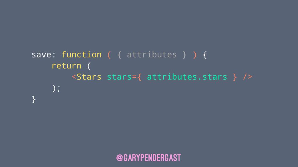 save: function ( { attributes } ) { return ( <S...