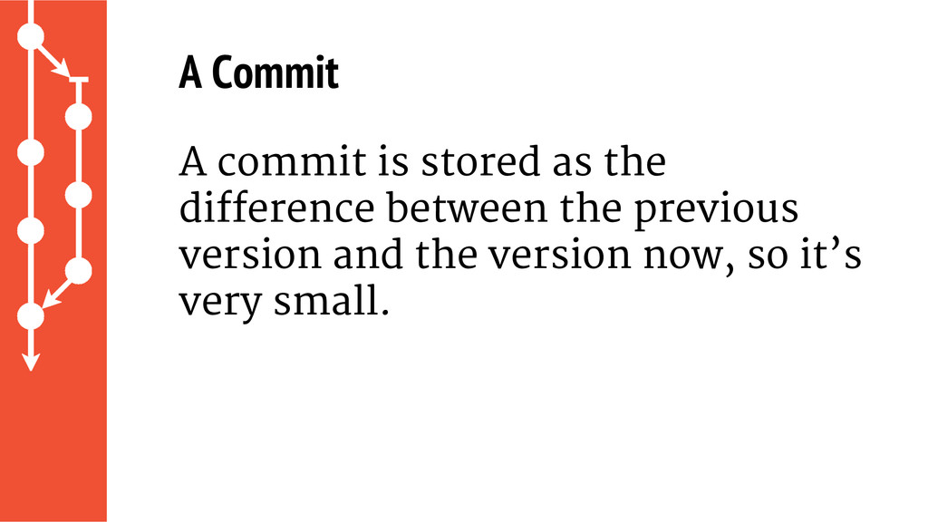 A Commit A commit is stored as the difference b...